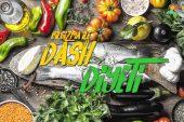 DASH Diyeti Nedir? Nasıl Yapılır? Kaç Kilo Verdirir?