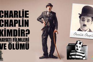 Charlie Chaplin Kimdir? Hayatı, Filmleri Ve Ölümü